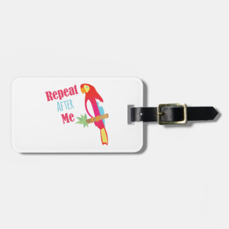 Repeat After Me Travel Bag Tag