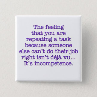 Repeating Yourself for Incompetent :Coworkers Pinback Button