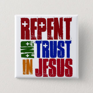 Repent and trust in Jesus Pinback Button