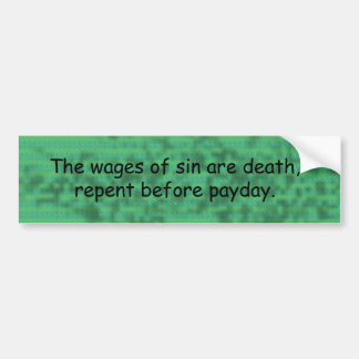 Repent before payday - Bumper Sticker
