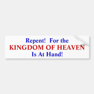 Repent! For the Kingdom of Heaven Is At Hand Car Bumper Sticker