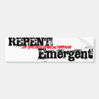 REPENT!, or you can always become, Emergent Car Bumper Sticker