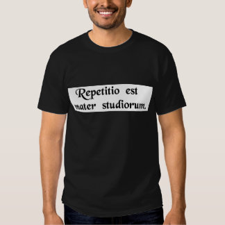 Repetition is the mother of studies. t shirt