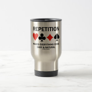 Repetition Makes Everything Come Easy & Natural 15 Oz Stainless Steel Travel Mug