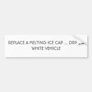 REPLACE A MELTING ICE CAP .... DRIVE A WHITE VE... CAR BUMPER STICKER