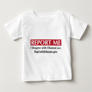 Report Me - I disagree with ObamaCare Baby T-Shirt