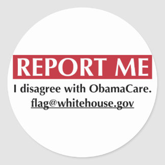 Report Me - I disagree with ObamaCare Classic Round Sticker