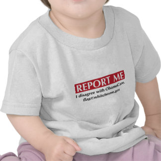 Report Me - I disagree with ObamaCare Shirts
