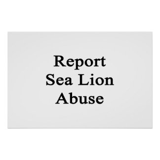 Report Sea Lion Abuse Poster