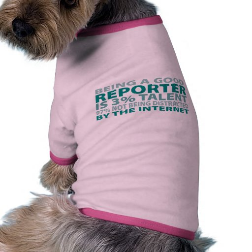 Reporter 3% Talent Dog Shirt