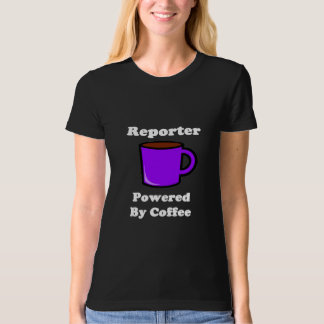 """""""Reporter"""" Powered by Coffee Shirt"""
