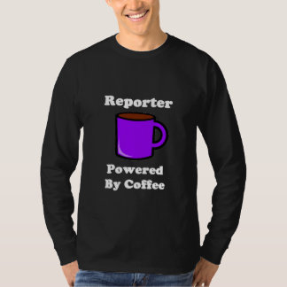 """""""Reporter"""" Powered by Coffee T Shirt"""
