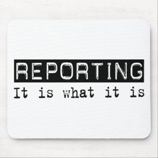 Reporting It Is Mouse Pad