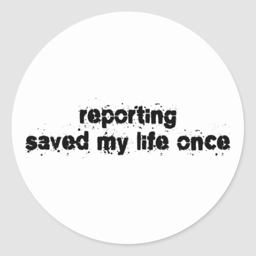 Reporting Saved My Life Once Classic Round Sticker