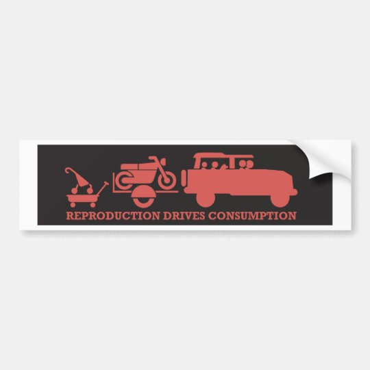 Reproduction drives consumption bumper sticker