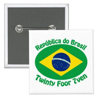 Republic Of Brazil - Twinty Foor 7ven Pinback Button