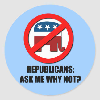 Republican - Ask me why not Round Sticker