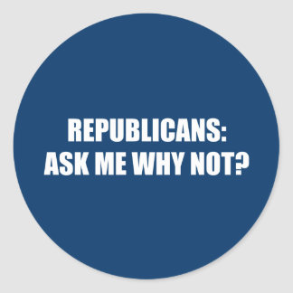 Republican - Ask me why not Sticker