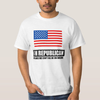 REPUBLICAN - BECAUSE WE CANT ALL BE ON WELFARE SHIRT