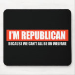 REPUBLICAN - BECAUSE WE CANT ALL BE ON WELFARE T-s Mouse Pad