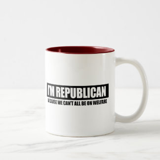 REPUBLICAN - BECAUSE WE CANT ALL BE ON WELFARE Two-Tone COFFEE MUG