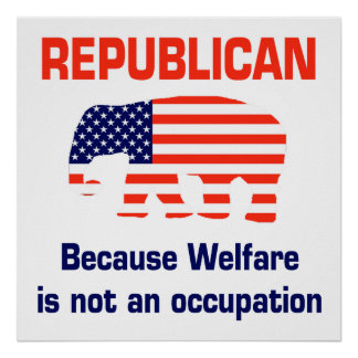 Republican - Because Welfare is not an occupation Poster