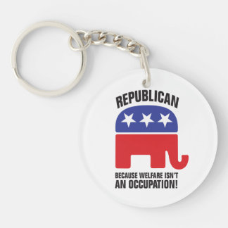 Republican - Because Welfare isn't an Occupation! Single-Sided Round Acrylic Keychain