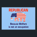 """Republican - Because Welfare ... Yard Sign<br><div class=""""desc"""">Republican - Because Welfare is not an occupation yard sign  Other products with this design</div>"""