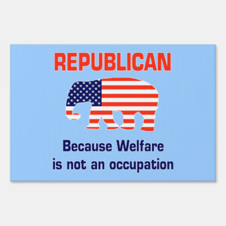 Republican - Because Welfare ... Yard Sign