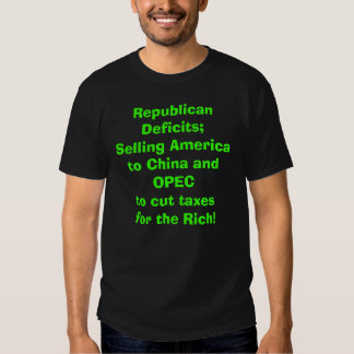 Republican Deficits;Selling America to China, OPEC T Shirt