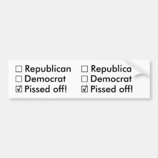 Republican, Democrat: Nope!  Just Pissed off! Bumper Sticker