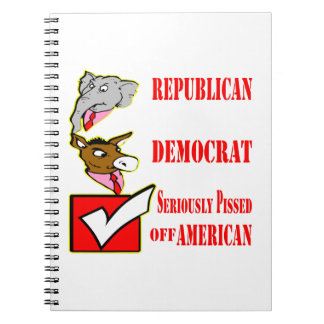 Republican, Democrat, Seriously Pissed Off America Spiral Notebook