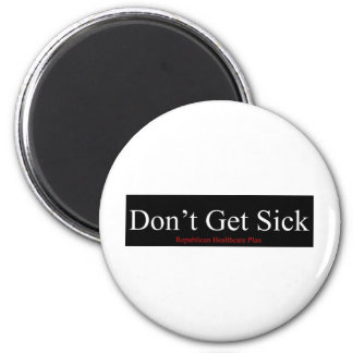 Republican Healthcare Plan - Don't Get Sick 2 Inch Round Magnet