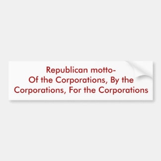 Republican motto-Of the Corporations, By the Co... Bumper Sticker