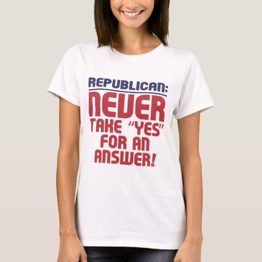 Republican: Never Take Yes! T-Shirt