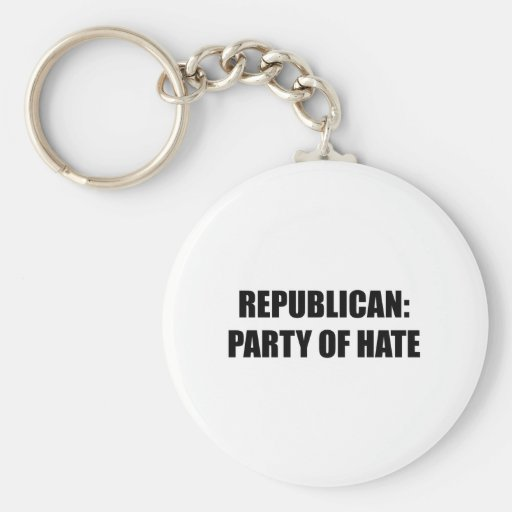 Republican - Party of Hate Key Chains