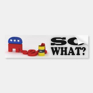 Republican so what bumper sticker