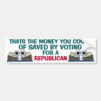 REPUBLICAN-THATS THE MONEY YOU COULD OF SAVED CAR BUMPER STICKER