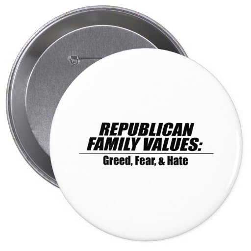 Republican Values - Greed, Fear, and Hate Buttons