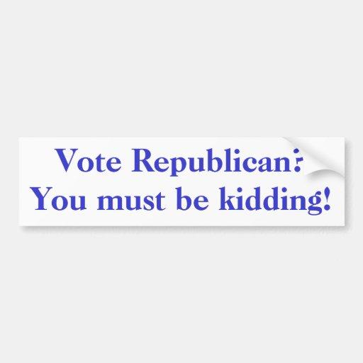 ¿Republicano del voto? ¡Usted debe embromar! - Mod Pegatina Para Auto