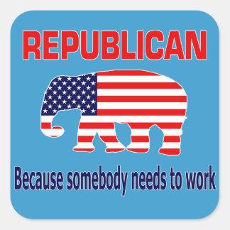 Republicano - porque alguien necesita trabajar pegatina cuadrada