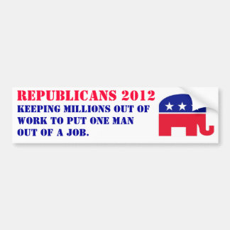 Republicans 2012 - keeping millions out of work... bumper sticker