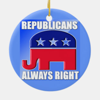 REPUBLICANS ALWAYS RIGHT CERAMIC ORNAMENT