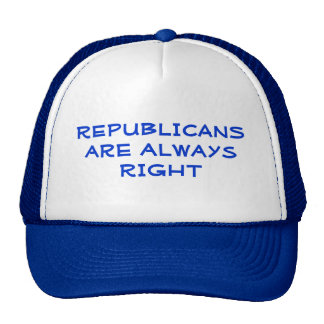REPUBLICANS are always RIGHT Hat