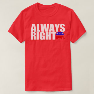 Republicans are Always Right (Men's) Shirt