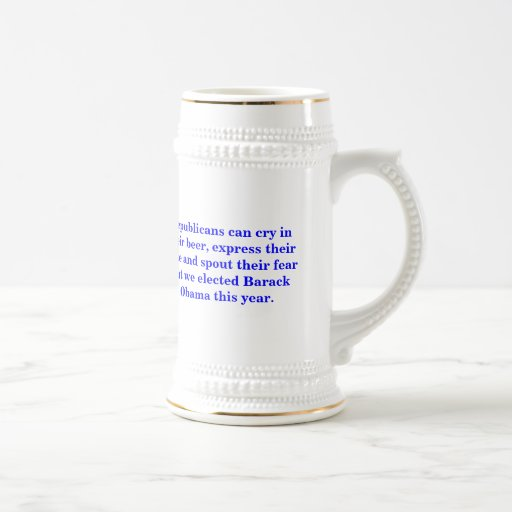 Republicans can cry in their beer. Obama elected. Coffee Mug