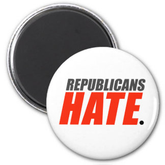 Republicans Hate 2 Inch Round Magnet