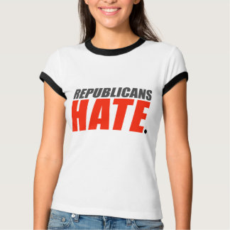 Republicans Hate T Shirt