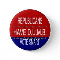 Republicans Have D.U.M.B. button