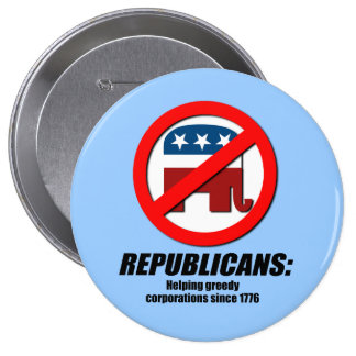 Republicans - Helping Greedy Corporations Button